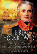 The Real Hornblower : The Life and Times of Admiril Sor Jamed Gordon - Bryan Perrett