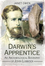 Darwin's Apprentice : An Archaeological Biography of John Lubbock - Janet Owen