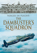 Voices in Flight : The Dambuster's Squadron - Colin Higgs