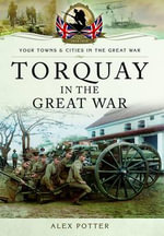 Torquay in the Great War - Alex Potter