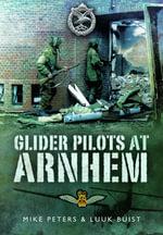 Glider Pilots at Arnhem - Major M. L. Peters