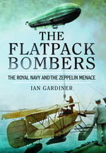 The Flatpack Bombers : The Royal Navy and the 'Zeppelin Menace' - Ian Gardiner