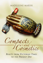 The Compacts and Cosmetics : Beauty from Victorian Times to the Present Day - Madeleine Marsh