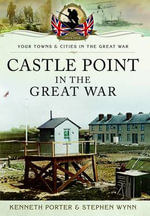 Castle Point in the Great War - Ken Porter