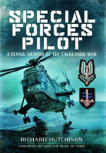 Special Forces Pilot : A Flying Memoir of the Falkland War - Colonel Richard  Hutchings DSC