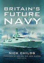 Britain's Future Navy - Nick Childs