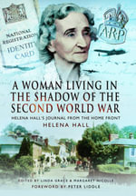 A Woman in the Shadow of the Second World War : Helena Hall's Journal from the Home Front - Helena Hall