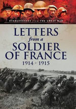 Letters from a Soldier of France 1914 - 1915 : Wartime Letters from France - Andre Chevrillon