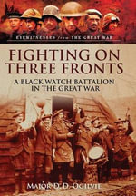 Fighting on Three Fronts : A Black Watch Battalion in the Great War - D. D. Ogilvie