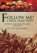 Follow Me! I Will Lead You! : Letters of a BEF Battalion Leader 1914-1915 - George Brenton Laurie