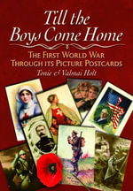 Till the Boys Come Home : The First World War Through its Picture Postcards - Tonie Holt