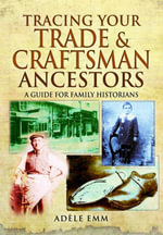 Tracing Your Trade and Craftsmen Ancestors : A Guide for Family Historians - Adele Emm