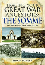 Tracing Your Great War Ancestors: The Somme : A Guide for Family Historians - Simon Fowler