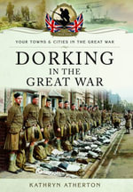 Dorking in the Great War - Kathryn Atherton