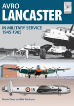 Avro Lancaster 1945-1964 : In British, Canadian and French Military Service - Neil Robinson