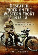 Despatch Rider on the Western Front 1915-1918 : The Diary of Sergeant Albert Simpkin Mm