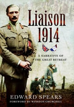 Liaison 1914 : A Narrative of a Great Defeat - Sir Edward Spears