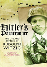 Hitler's Paratrooper : The Life and Battles of Rudolf Witzig - Gilberto Villahermosa