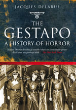 The Gestapo : A History of Horror - Jacques Delarue