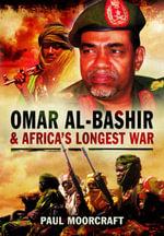 Omar al-Bashir and Africa's Longest War - Paul Moorcraft