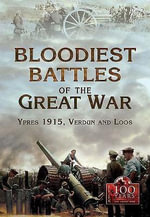 The Bloodiest Battles of the Great War : Ypres 1915, Verdun and Loos - UNKNOWN