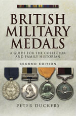 British Military Medals : A Guide for the Collector and Family Historian Second Edition - Peter Duckers
