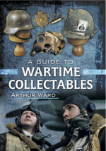 Guide to Wartime Collectables - Arthur Ward