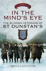 In the Mind's Eye : The Blinded Veterans of St Dunstan's - David Castleton