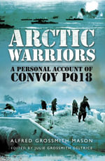 Arctic Warriors : A Personal Account of Convoy Pq18 - Julie Grossmith Deltrice