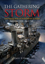 The Gathering Storm : The Naval War in Northern Europe September 1939 - April 1940 - Geirr H. Haarr