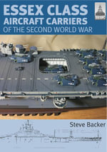 Essex Class Aircraft Carriers of the Second World War - Steve Backer