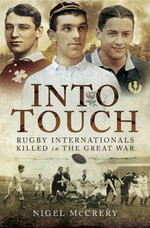 Into Touch : Rugby Internationals Killed in the Great War - Nigel McCrery
