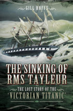 The Sinking of the RMS Tayleur : The Lost Story of the Victorian Titanic - Gill Hoffs