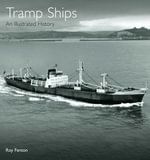 Tramp Ships : An Illustrated History - Roy Fenton