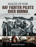 RAF Fighter Pilots Over Burma : Rare Photographs from Wartime Archives - Norman Franks