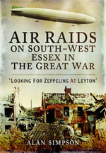 Air Raids on South West Essex in the Great War : Looking for Zeppelins at Leyton - Alan David Simpson