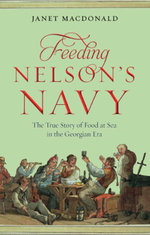 Feeding Nelson's Navy : The True Story of Food at Sea in the Georgian Era - Janet Macdonald