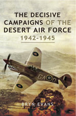 The Decisive Campaigns of the Desert Air Force 1942-1945 - Bryn Evans