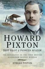 Howard Pixton : Test Pilot and Pioneer Aviator - Stella Pixton