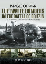 Luftwaffe Bombers in the Battle of Britain : Rare photographs from wartime archives - Andy Saunders