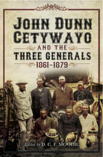 John Dun Cetywayo and the Three Generals 1861-1879 - Duncan Campbell Frances Moodle