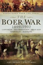 The Boer War 1899-1902 : Ladysmith, Megersfontein, Spion Kop, Kimberley and Mafeking - John Grehan