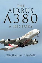 The Airbus A380 : A History - Graham Simons