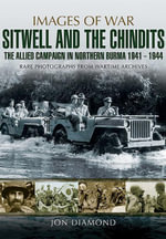 Stilwell and the Chindits : The Allies Campaign in Northern Burma 1943-1944: Rare photographs from Wartime Archives - Jon Diamond