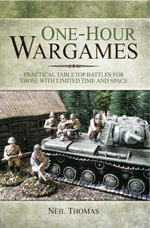 One-hour Wargames : Practical Tabletop Battles for those with Limited Time and Space - Neil Thomas