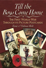 Till the Boys Come Home : The Picture Postcards of the First World War - Tonie Holt