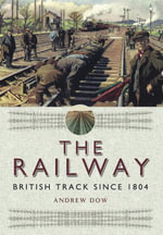 The Railway : British Track Since 1804 - Andrew Dow
