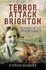 Terror Attack Brighton : Blowing up the Iron Lady - Kieran Hughes