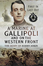 A Marine at Gallipoli on The Western Front : First In, Last Out- The Diary of Harry Askin - Harry Askin