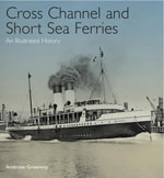 Cross Channel and Short Sea Ferries : An Illustrated History - Lord Ambrose Greenway
